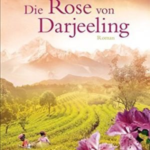 Sylvia Lott: Die Rose von Darjeeling Roman